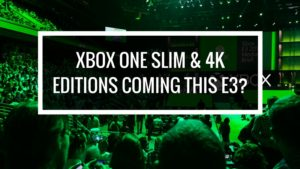 Xbox One Slim & 4K Editions Coming This E3-
