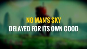 no man's sky delayis for its own good (1)
