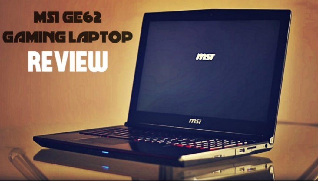 MSI GE62 Laptop Review: A Gaming Beast