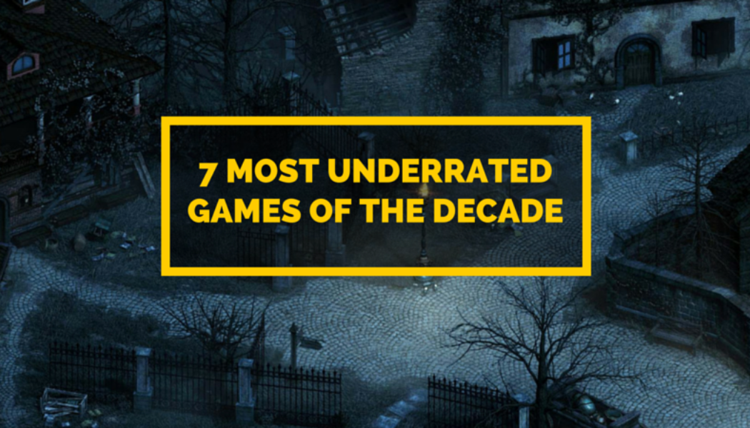 7 Most Underrated Games in the Last Decade