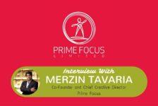Prime Focus: Interview With Merzin Tavaria