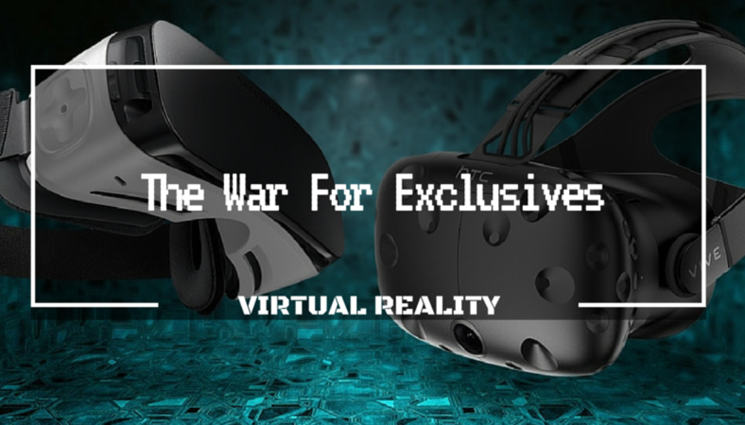 3ecb32322514 Virtual Reality  The War For Exclusives ...