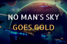 No Man's Sky Goes Gold: IT'S HAPPENING! IT'S FINALLY HAPPENING