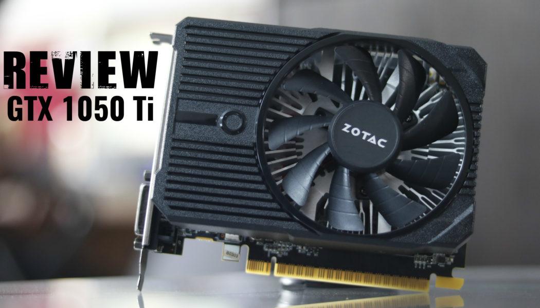 Review: ZOTAC GTX 1050 Ti 4 GB Graphics Card