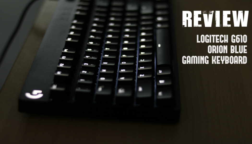 Review: Logitech G610 Orion Blue Gaming Keyboard