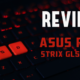 Review: ASUS ROG Strix GL502VS Gaming Laptop