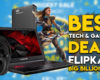 Today's Best Deals On Tech & Gadgets – Flipkart Big Billion Days