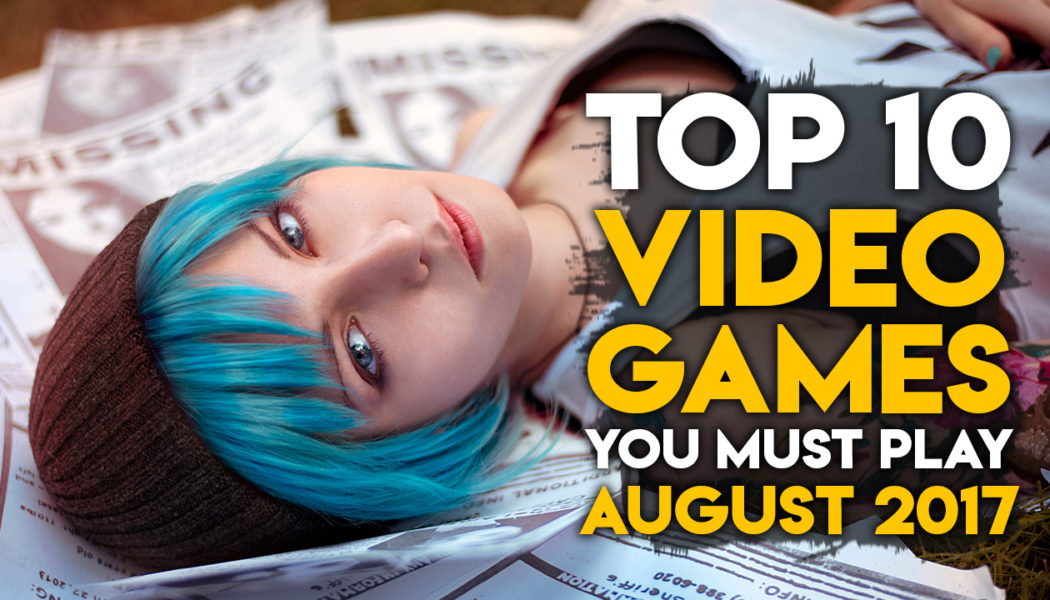 Top 10 Best Video Games You Must Play – August 2017