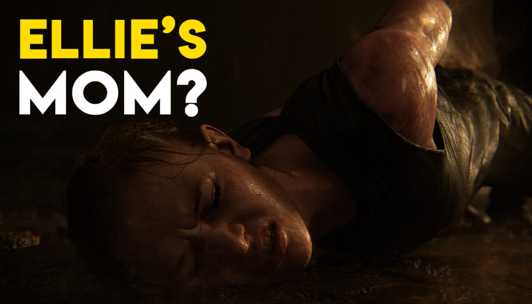 Ellie's Mom Will Make An Appearance In The Last Of Us 2?
